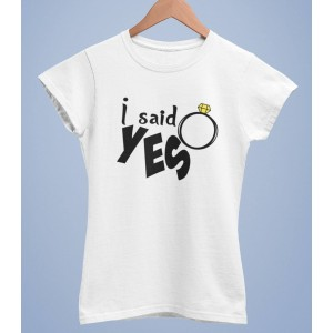 Tricou Personalizat Femei - I said yes - 49 RON - 1
